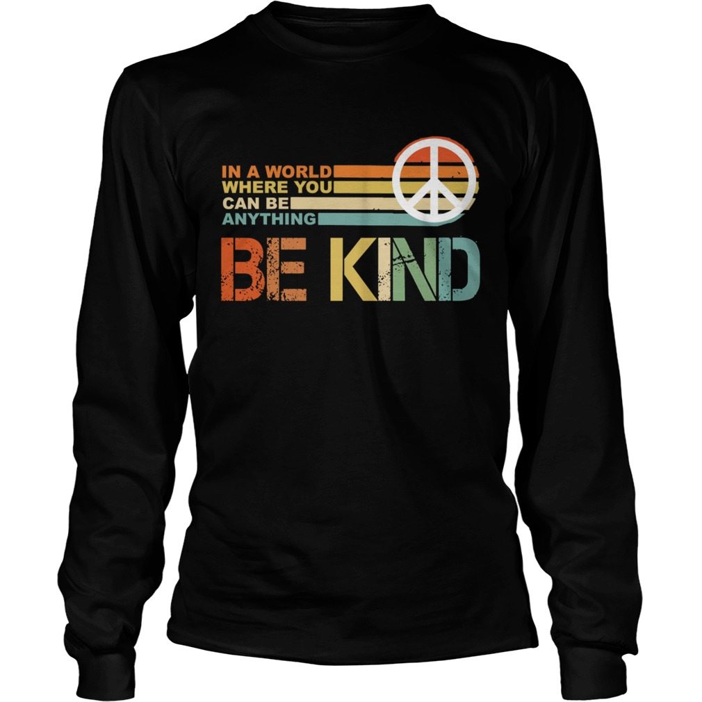 In a world where you can be anything Be Kind vintage LongSleeve