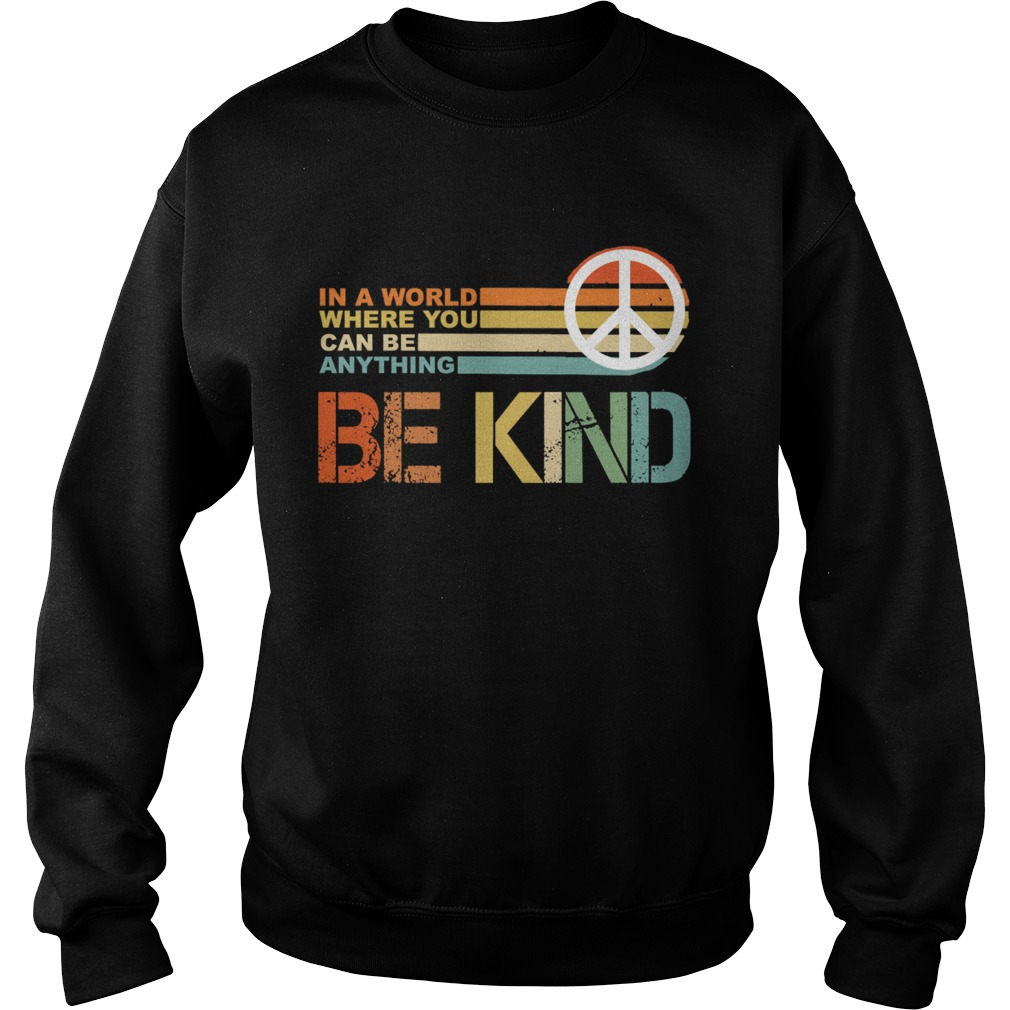 In a world where you can be anything Be Kind vintage Sweatshirt