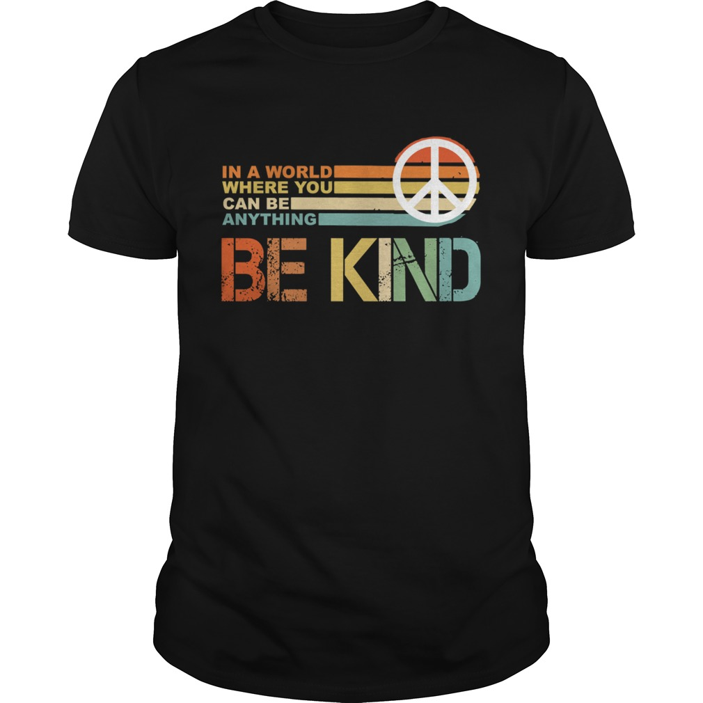 In a world where you can be anything Be Kind vintage Unisex