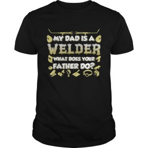 My Dad Is A Welder What Does Your Father Do Funny Kids Shirt