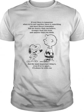 Peanuts Snoopy if ever there is tomorrow when were not together shirt