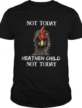 Rooster not today heathen child not today shirt