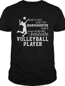 Shes not just my granddaughter shes also my favorite volleyball player shirt