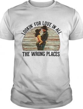Urban Cowboy Lookin for love in all the wrong places shirt