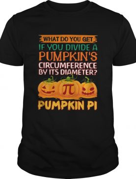 What do you get if you divide a pumpkins circumference by its diameter pumpkin pi shirt