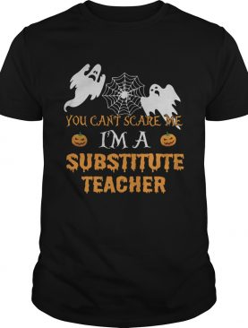 You Cant Scare Me Im A Substitute Teacher Shirt
