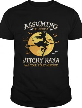 Assuming Im Just A Witchy Nana Was Your Fist Mistake Tshirt