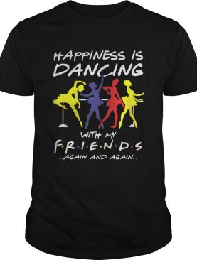 Ballet Happiness Is Dancing With My Friend Again And Again Shirt