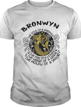 Bronwyn the soul of a mermaid the fire of a lioness the heart of a hippie the mouth of a sailor shirt