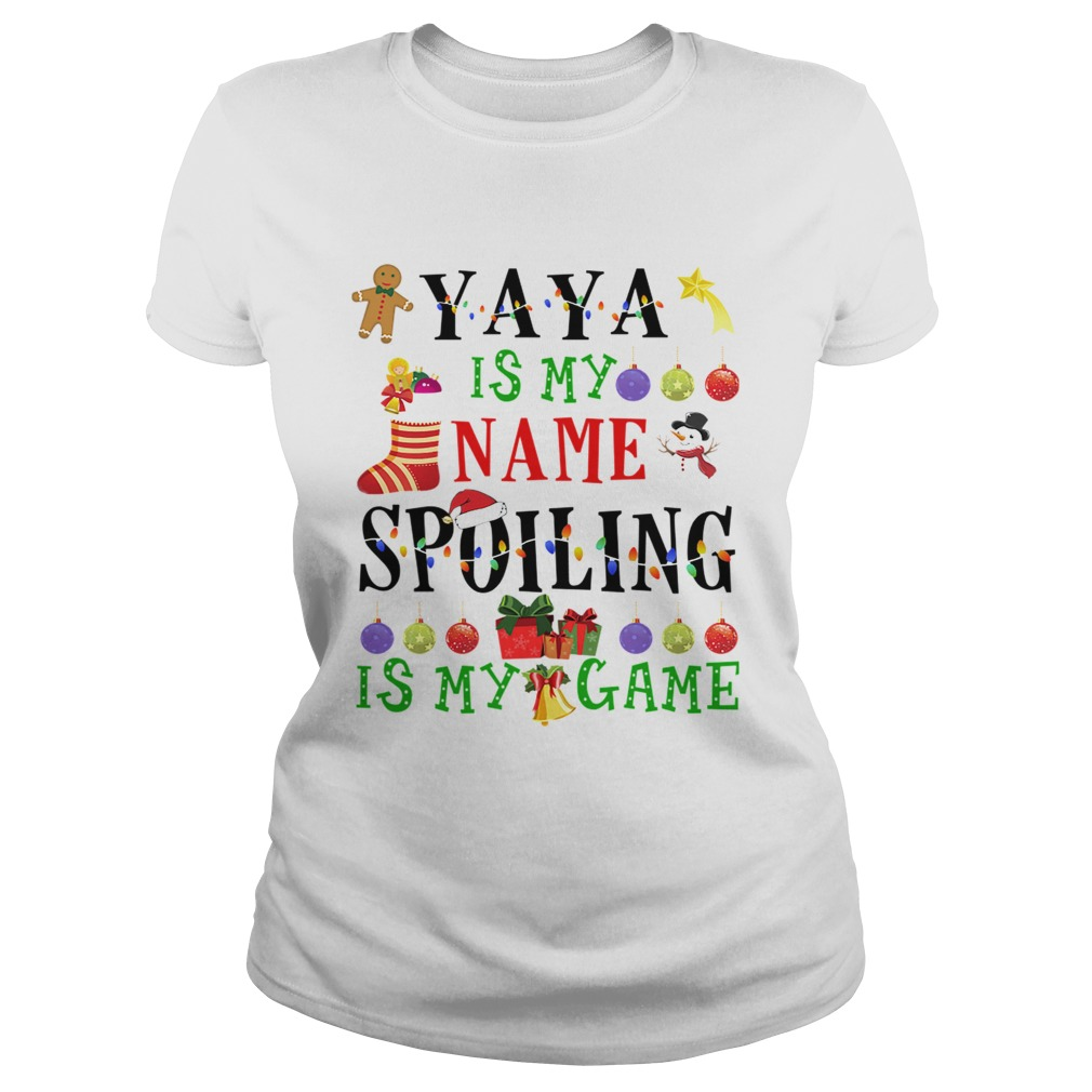 Christmas Yaya Is My Name Spoiling Is My Game TShirt Classic Ladies