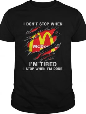 I dont stop when Im tired I stop when Im done Mcdonald shirt