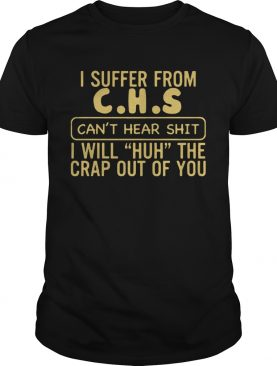 I suffer from CHS cant hear tee shirt