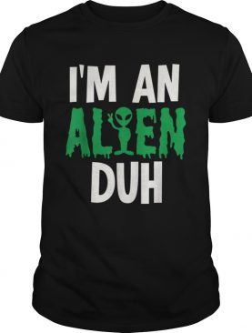 Im an Alien Duh Halloween Costume shirt