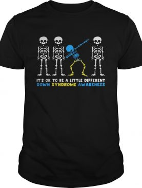 Its Ok To Be A Little Different Down Syndrome Awareness Skeleton Shirt