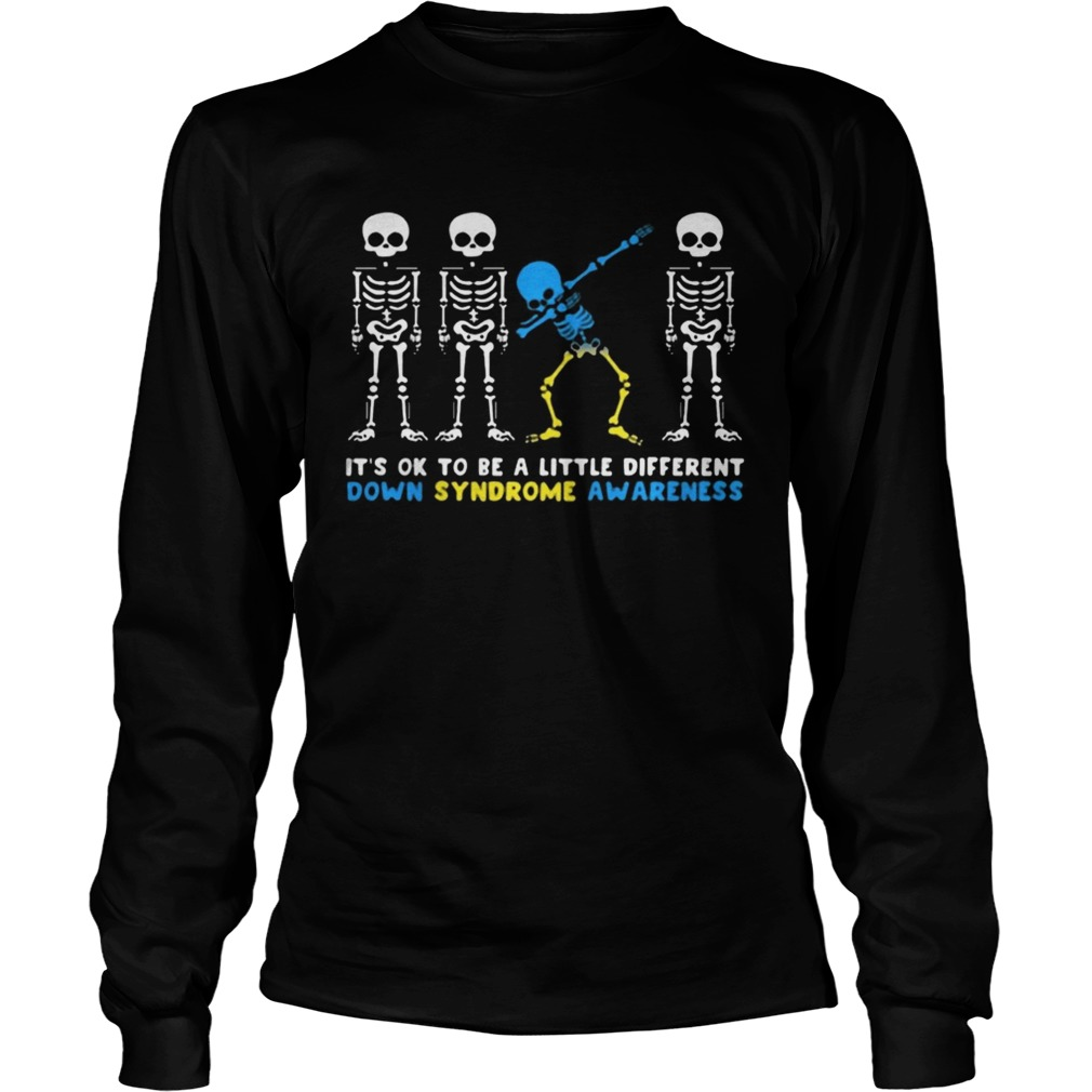 Its Ok To Be A Little Different Down Syndrome Awareness Skeleton Shirt LongSleeve