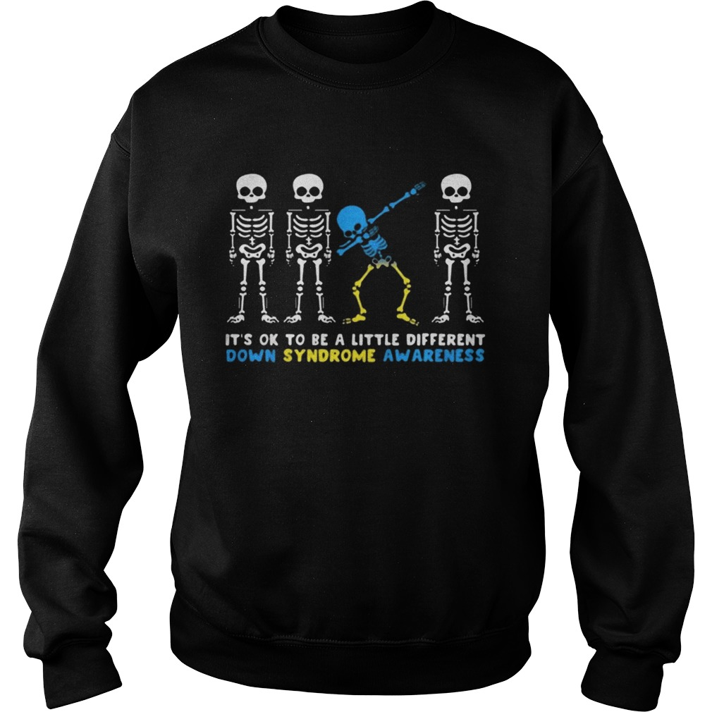 Its Ok To Be A Little Different Down Syndrome Awareness Skeleton Shirt Sweatshirt