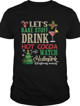 Lets Bake Stuff Drink Hot Cocoa And Watch Christmas Shirt