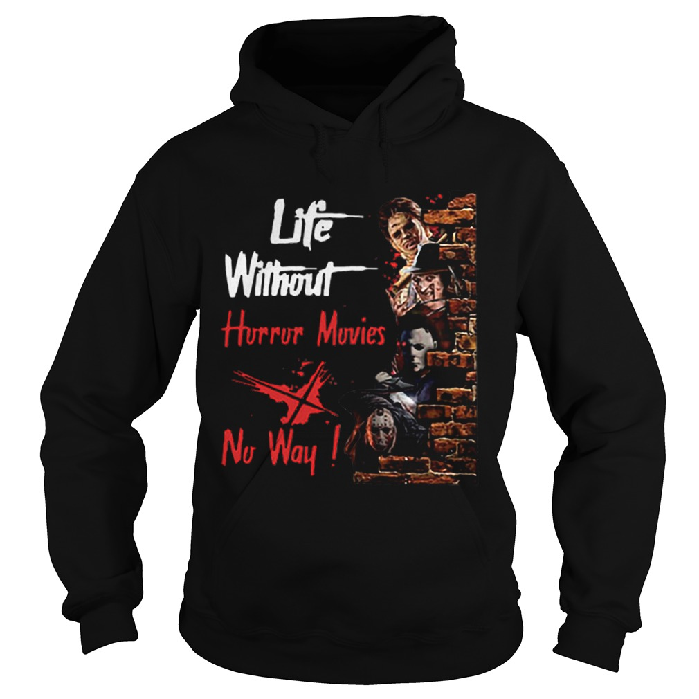 Life Without Horror Movies No Way Horror Characters  Hoodie