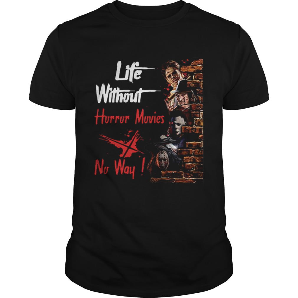 Life Without Horror Movies No Way Horror Characters  Unisex