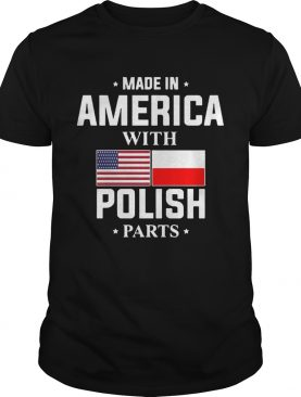 Made in America with Polish parts shirt