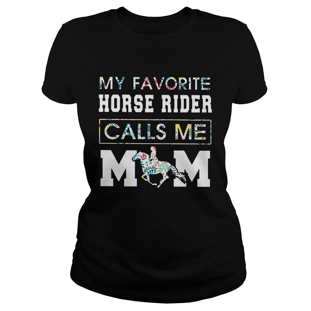 My Favorite Horse Rider Calls Me Mom Floral  Classic Ladies