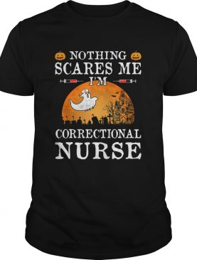 Nothing Scares Me Im Correctional Nurse Halloween Gifts shirt