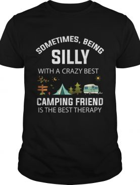 Sometimes Being Silly With a Crazy Best Camping Friend shirt