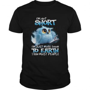 1572686185Owl I'm Not Short I'm Just More Down To Earth Than Most People Shirt