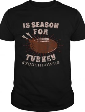 1573207951Is Season For Turkey And Touchdowns shirt