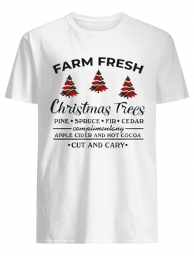 Farm fresh christmas tree pine spruce fir cedar apple cider and hot cocoa cut and cary shirt