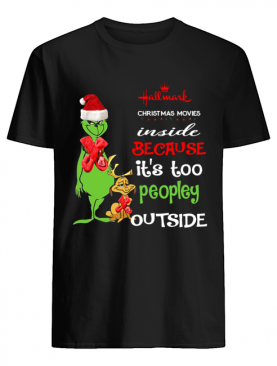Hallmark Christmas Movies Inside Because Its Too Peopley Outside Christmas Grinch shirt