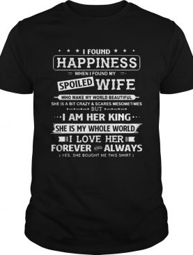 I Found Happiness When I Found My Spoiled Wife Who Make My World shirt