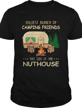 Jolliest bunch of camping friends this side if the Nuthouse shirt