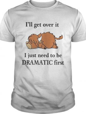 Lazy Coo Ill Get Over It I Just Need To Be Dramatic First shirt