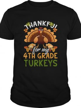 Nice Funny Thankful For My 4th Grade Turkeys Teachers Gift shirt