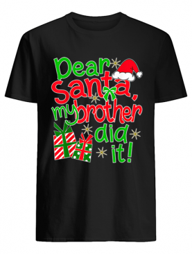 Pretty Dear Santa My Brother Did It shirt