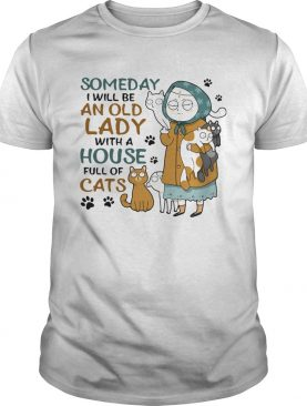 Someday I Will Be An Old Lady With A House Full Of Cats shirt