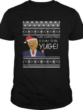 Trump This Christmas Is Going To Be Yuge shirt