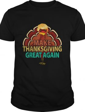 Vintage Make Thanksgiving Great Again Trump Turkey shirt