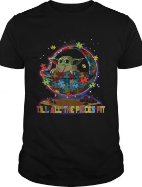Baby Yoda Autism Till All The Pieces Fit shirt