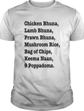 Chicken Bhuna Lamb Bhuna Prawn Bhuna Mushroom Rice Bag Of Chips shirt
