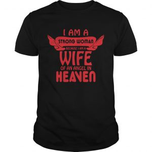 I Am A Strong Woman Because I Am A Wife Of An Angel In Heaven  Unisex