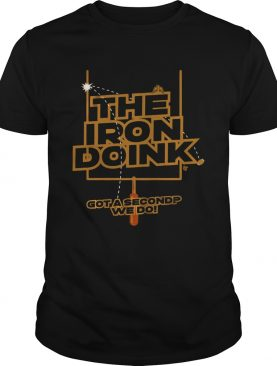 The Iron Doink Got A Second We Do shirt