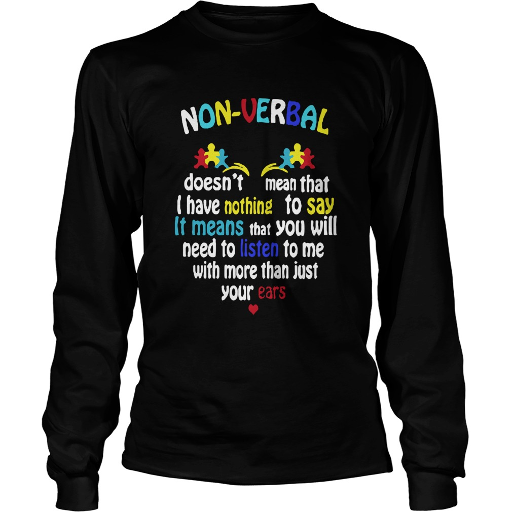 Autism Nonverbal Doesnt Mean That I Have Nothing To Say  LongSleeve