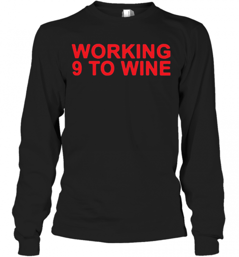 Carly Pearce Working 9 To Wine T-Shirt Long Sleeved T-shirt