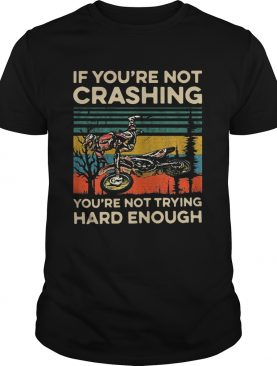 If youre not crashing youre not trying hard enough vintage shirt