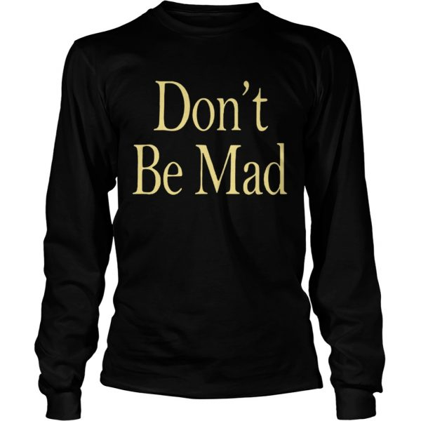 No Emotions Are Emotions Dont Be Mad  LongSleeve