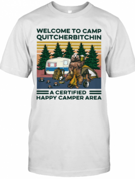 Bear Welcome To Camp Quitcherbitchin A Certified Happy Camper Area Vintage T-Shirt
