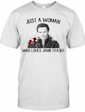 Flowers Just A Woman Who Loves Jamie Fraser T-Shirt