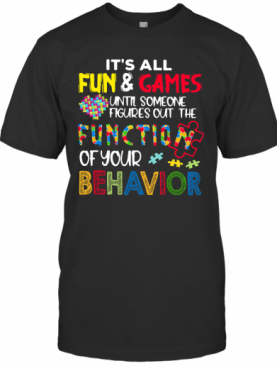 It'S All Fun And Games Until Someone Figures Out The Function Of Your Behavior T-Shirt